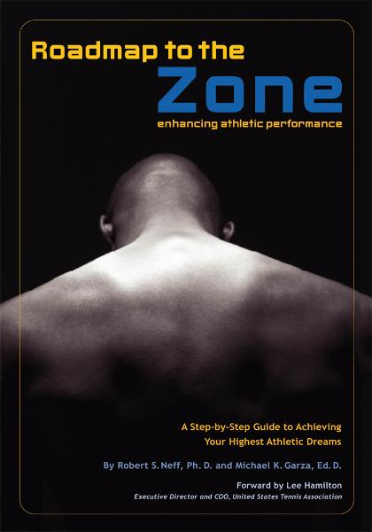 Roadmap to the Zone By: Robert S. Neff, Ph.D. and Michael K. Garza, Ed.D.