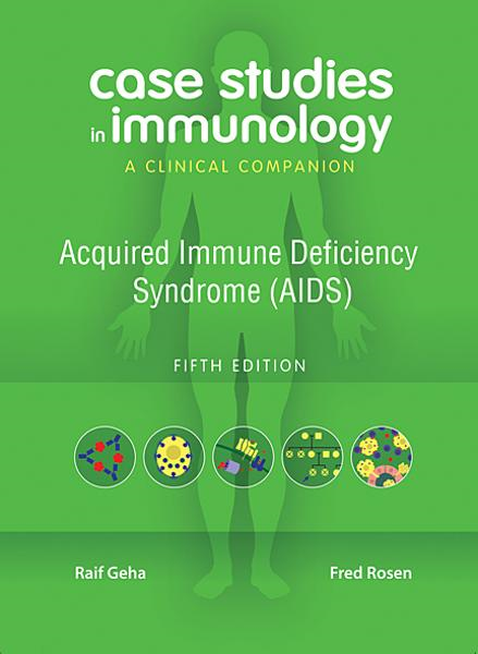 Case Studies in Immunology Fifth Edition: Acquired Immune Deficiency Syndrome (AIDS)