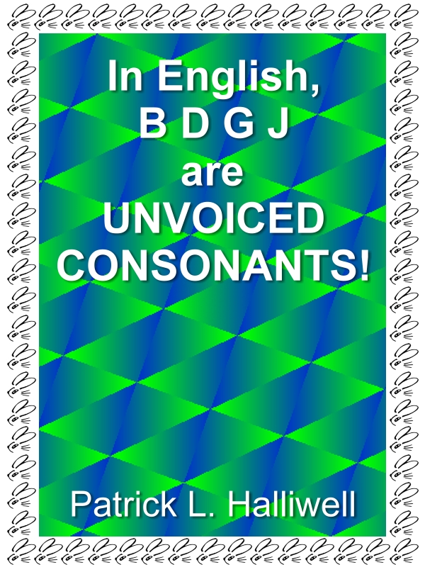 In English, B D G J are UNVOICED Consonants!