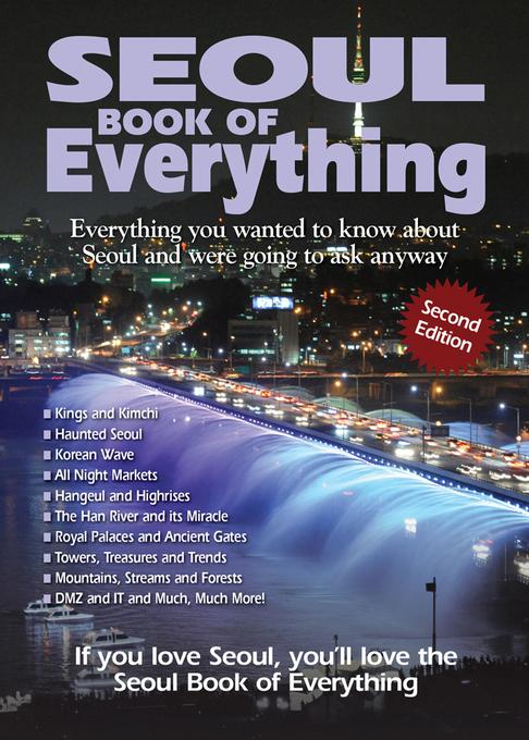 Tim Lehnert - Seoul Book of Everything: Everything You Wanted to Know about Seoul and Were Going to Ask Anyway