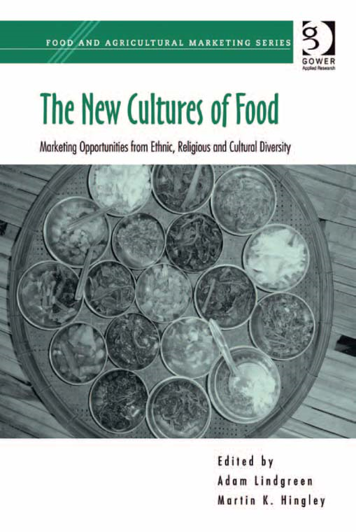 The New Cultures of Food By: Adam Lindgreen and Martin K. Hingley