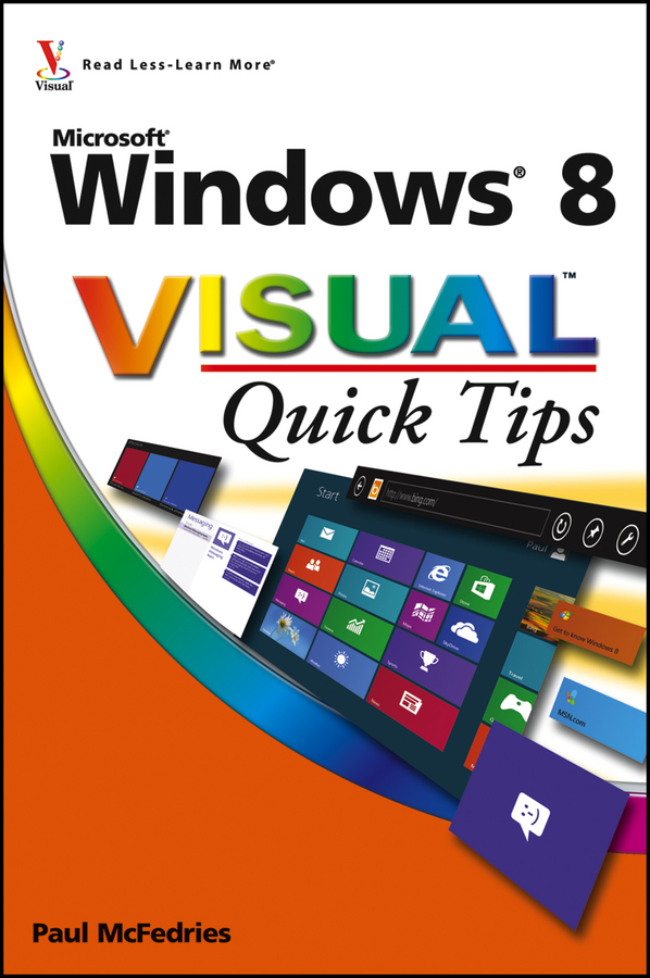 Windows 8 Visual Quick Tips By: Paul McFedries