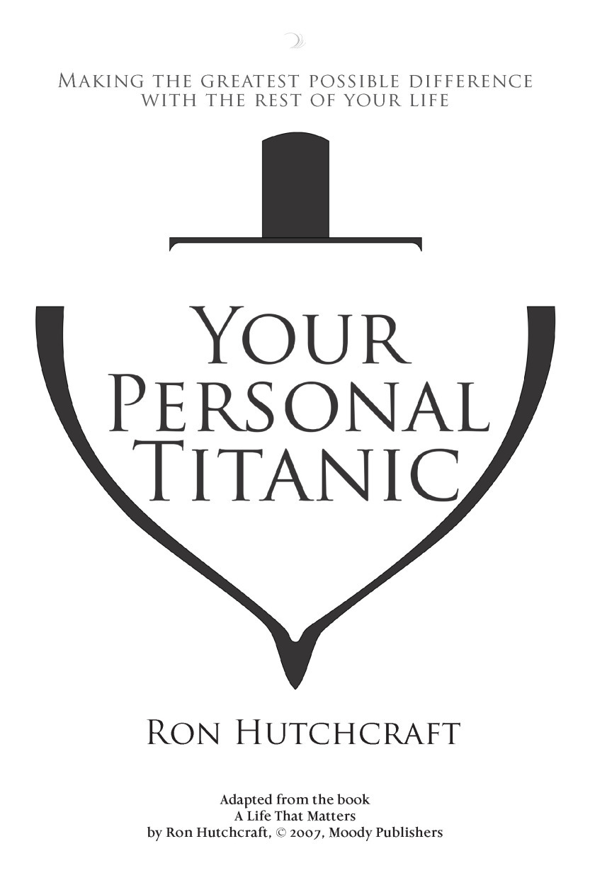 Your Personal Titanic - Making the Greatest Possible Difference With the Rest of Your Life