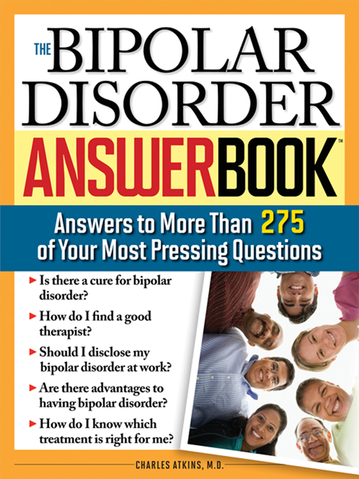 Bipolar Disorder Answer Book: Professional Answers to More than 275 Top Questions By: Charles Atkins