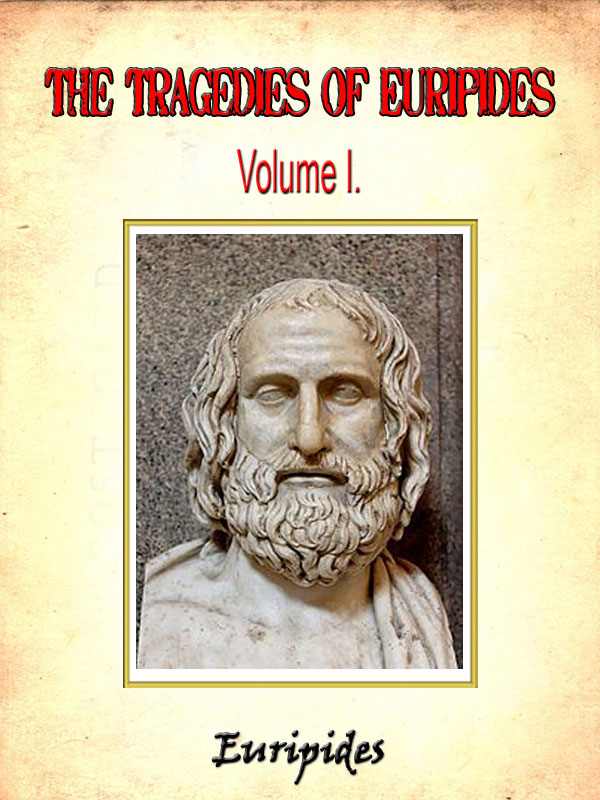 The Tragedies of Euripides, Volume I. by Euripides