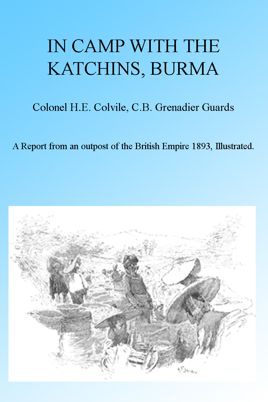 In Camp with the Katchins, Burma, Illustrated. By: H E Colevile