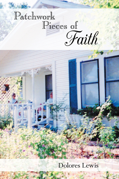 Patchwork Pieces of Faith By: Dolores Lewis