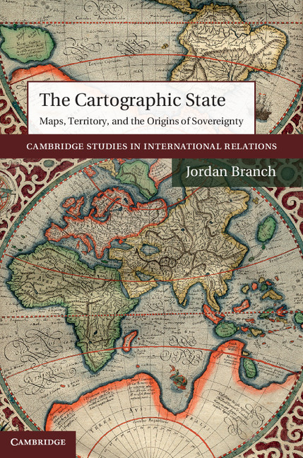 The Cartographic State Maps,  Territory,  and the Origins of Sovereignty