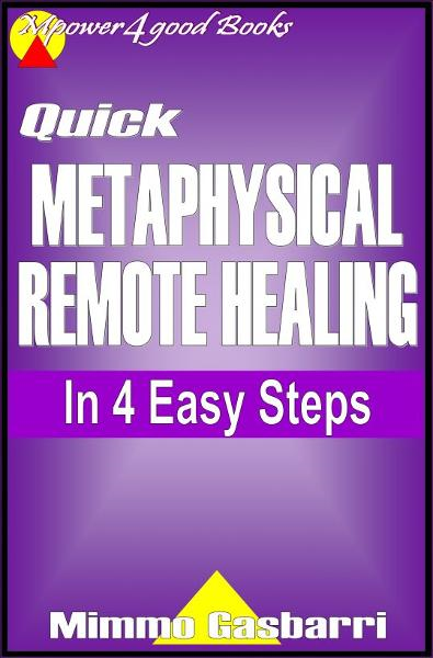Quick Metaphysical Remote Healing: In 4 Easy Steps