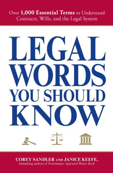 Legal Words You Should Know: Over 1,000 Essential Terms to Understand Contracts, Wills, and the Legal System By: Corey Sandler,Janice Keefe