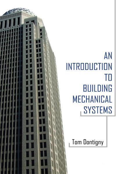 An Introduction to Building Mechanical Systems By: Tom Dontigny
