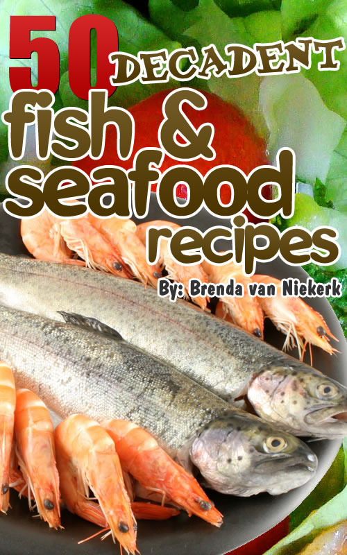 50 Decadent Fish And Seafood Recipes By: Brenda Van Niekerk