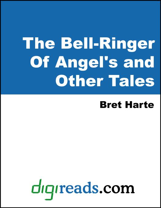 Bret Harte - The Bell-Ringer Of Angel's and Other Tales