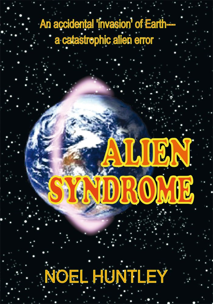 Alien Syndrome By: Noel Huntley