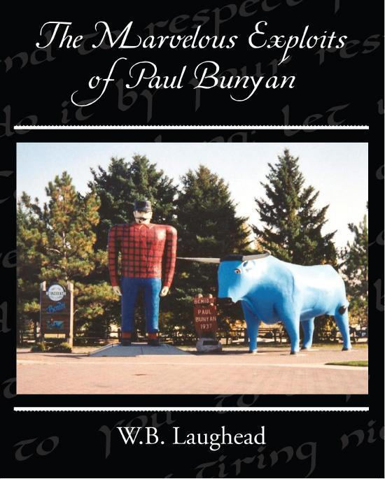 The Marvelous Exploits of Paul Bunyan By: Laughead, W.B.