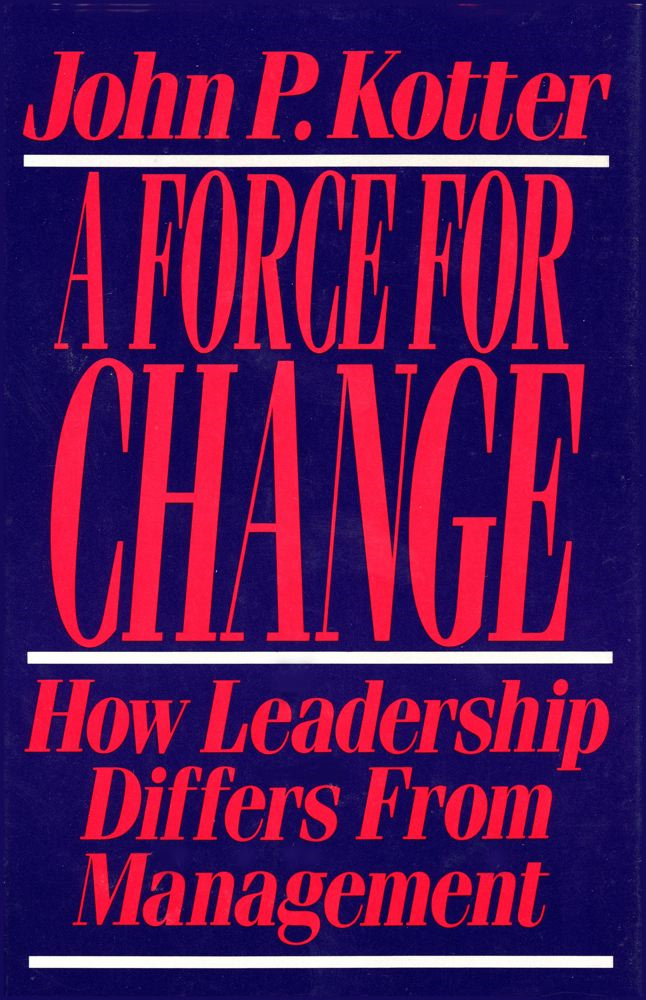 Force For Change By: John P. Kotter