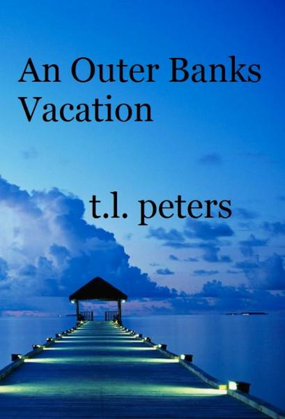 An Outer Banks Vacation By: T.L. Peters