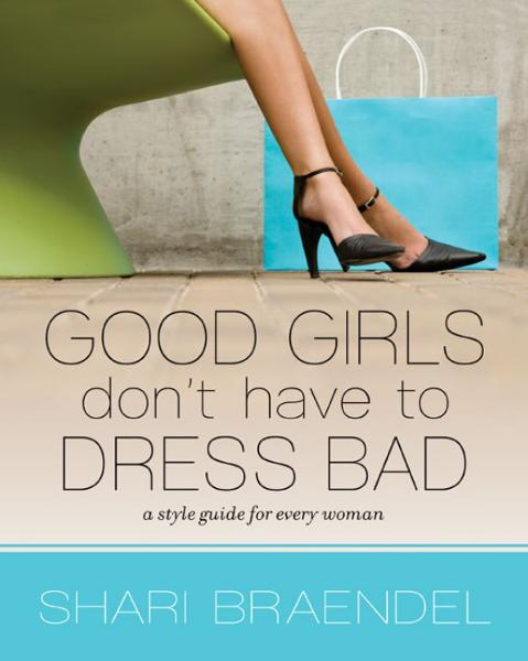 Good Girls Don't Have to Dress Bad By: Shari   Braendel