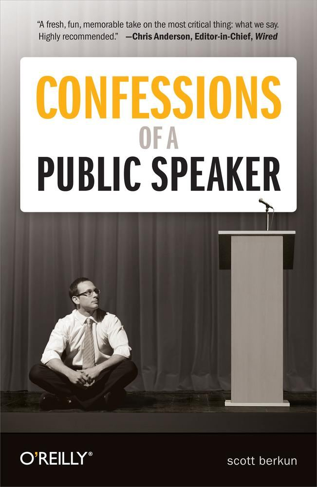 Confessions of a Public Speaker By: Scott Berkun