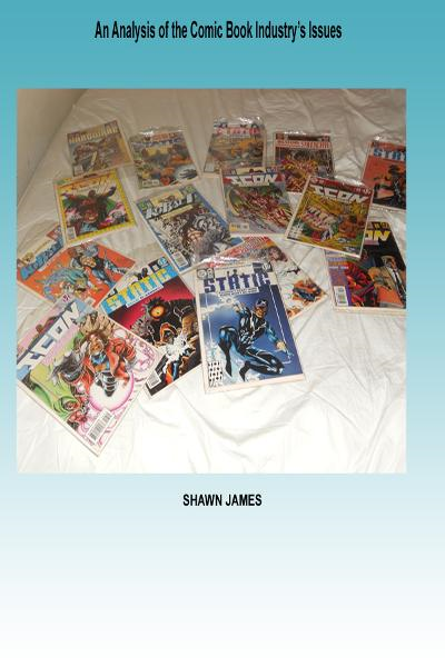 An analysis of the Comic Book Industry's Issues By: Shawn James