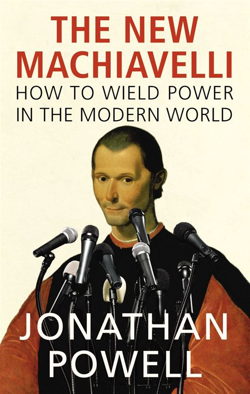 The New Machiavelli By: Jonathan Powell