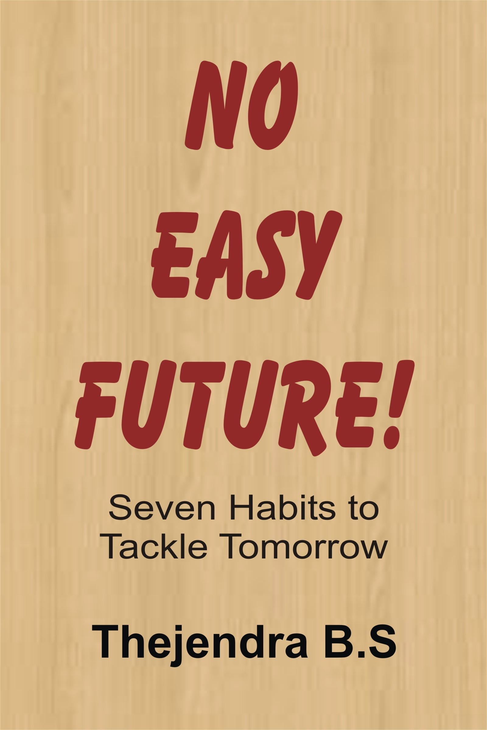 No Easy Future!: Seven Habits to Tackle Tomorrow