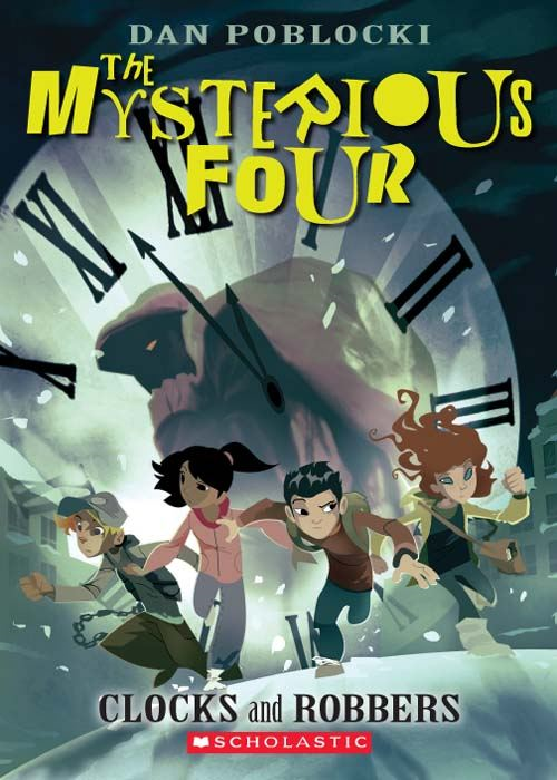 The Mysterious Four #2: Clocks and Robbers By: Dan Poblocki