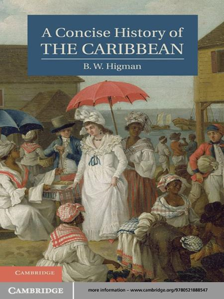 A Concise History of the Caribbean By: B. W. Higman