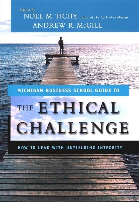Noel M. Tichy - The Ethical Challenge: How to Lead with Unyielding Integrity