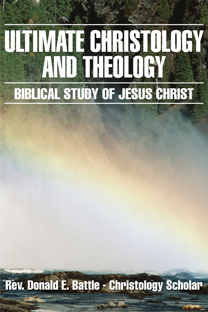 Ultimate Christology and Theology By: Rev. Donald E. Battle