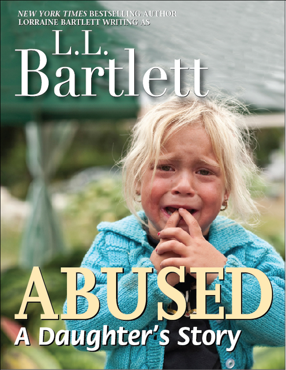 ABUSED: A Daughter's Story By: L.L. Bartlett