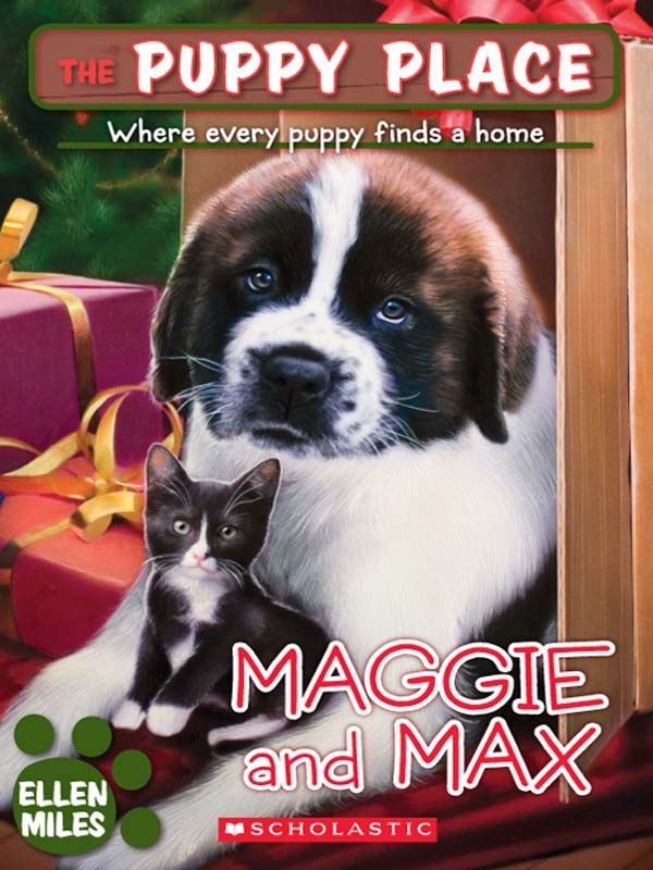 The Puppy Place #10: Maggie and Max By: Ellen Miles