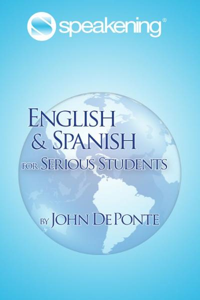 Speakening: English and Spanish for Serious Students By: John DePonte