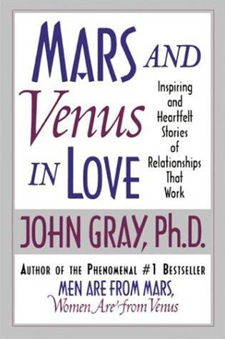 Mars and Venus in Love By: John Gray