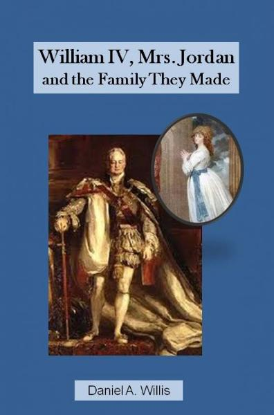 William IV, Mrs. Jordan, and the Family They Made By: Daniel Willis