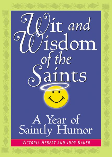 Wit and Wisdom of the Saints By: Hebert, Victoria