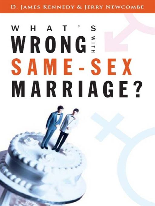 What's Wrong with Same-Sex Marriage? By: D. James Kennedy,Jerry Newcombe