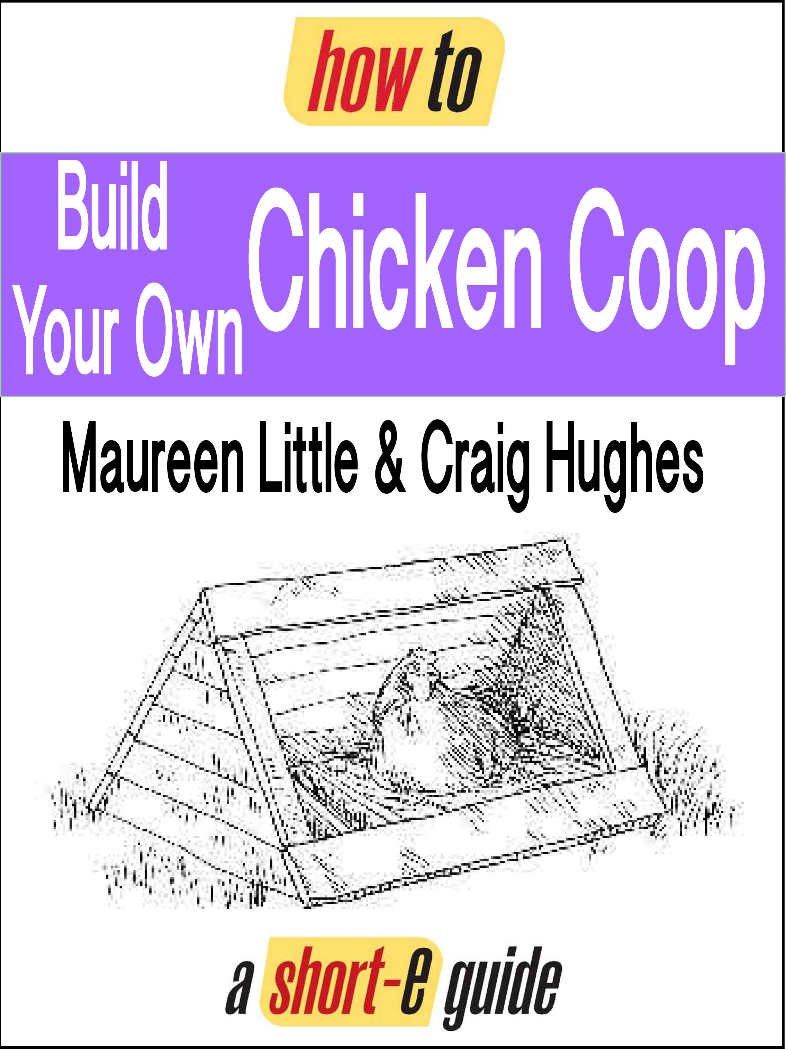 How to Build Your Own Chicken Coop (Short-e Guide)