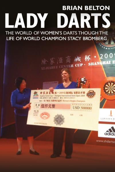 Lady Darts The world of womens darts though the life of World Champion Stacy Bromberg