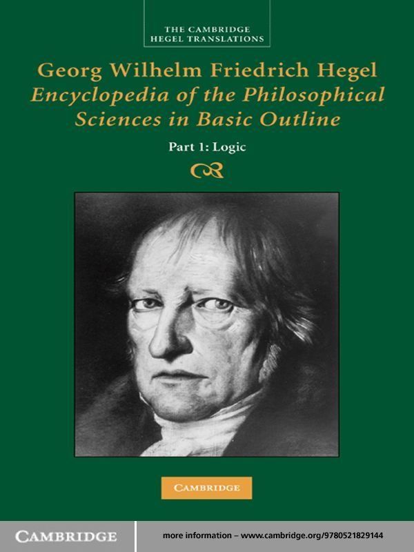 Georg Wilhelm Friedrich Hegel: Encyclopaedia of the Philosophical Sciences in Basic Outline, Part 1, Logic