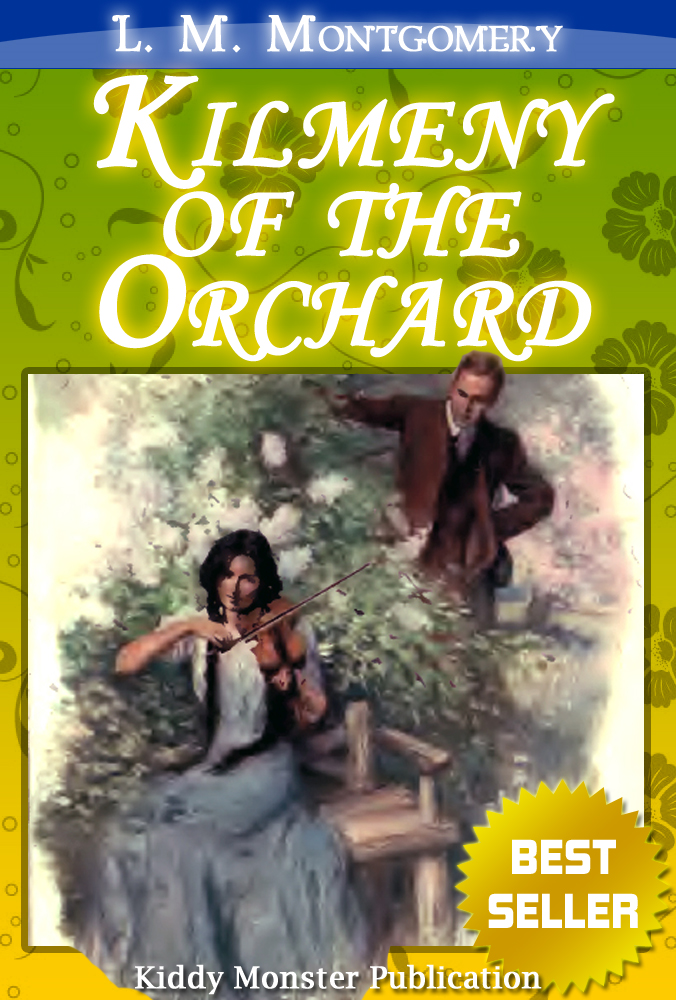 Kilmeny of the Orchard By L. M. Montgomery