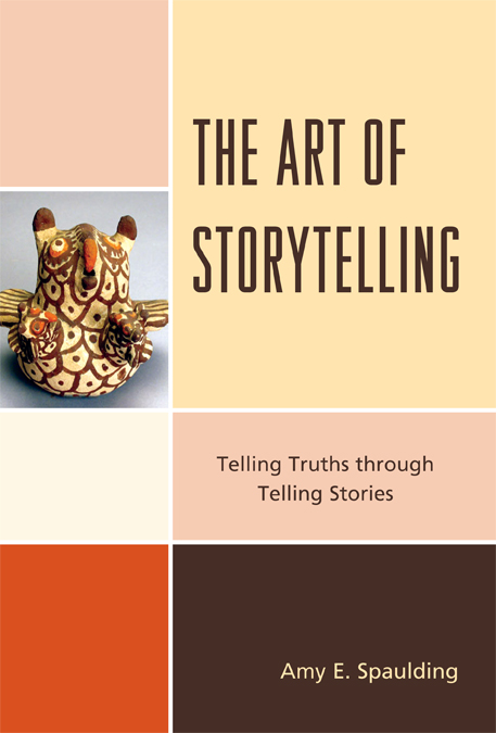The Art of Storytelling: Telling Truths Through Telling Stories By: Amy E. Spaulding