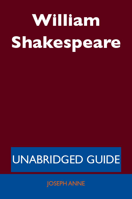 William Shakespeare - Unabridged Guide By: Joseph Anne