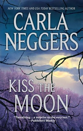 Kiss the Moon By: Carla Neggers