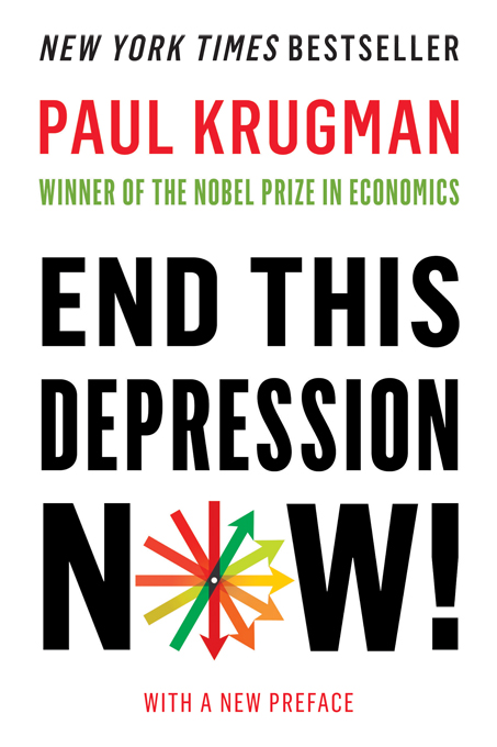 End This Depression Now! By: Paul Krugman