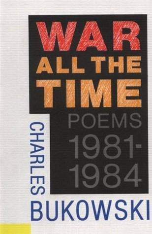 War All the Time By: Charles Bukowski