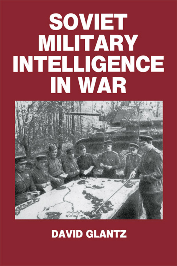 Soviet Military Intelligence in War By: Colonel David M. Glantz