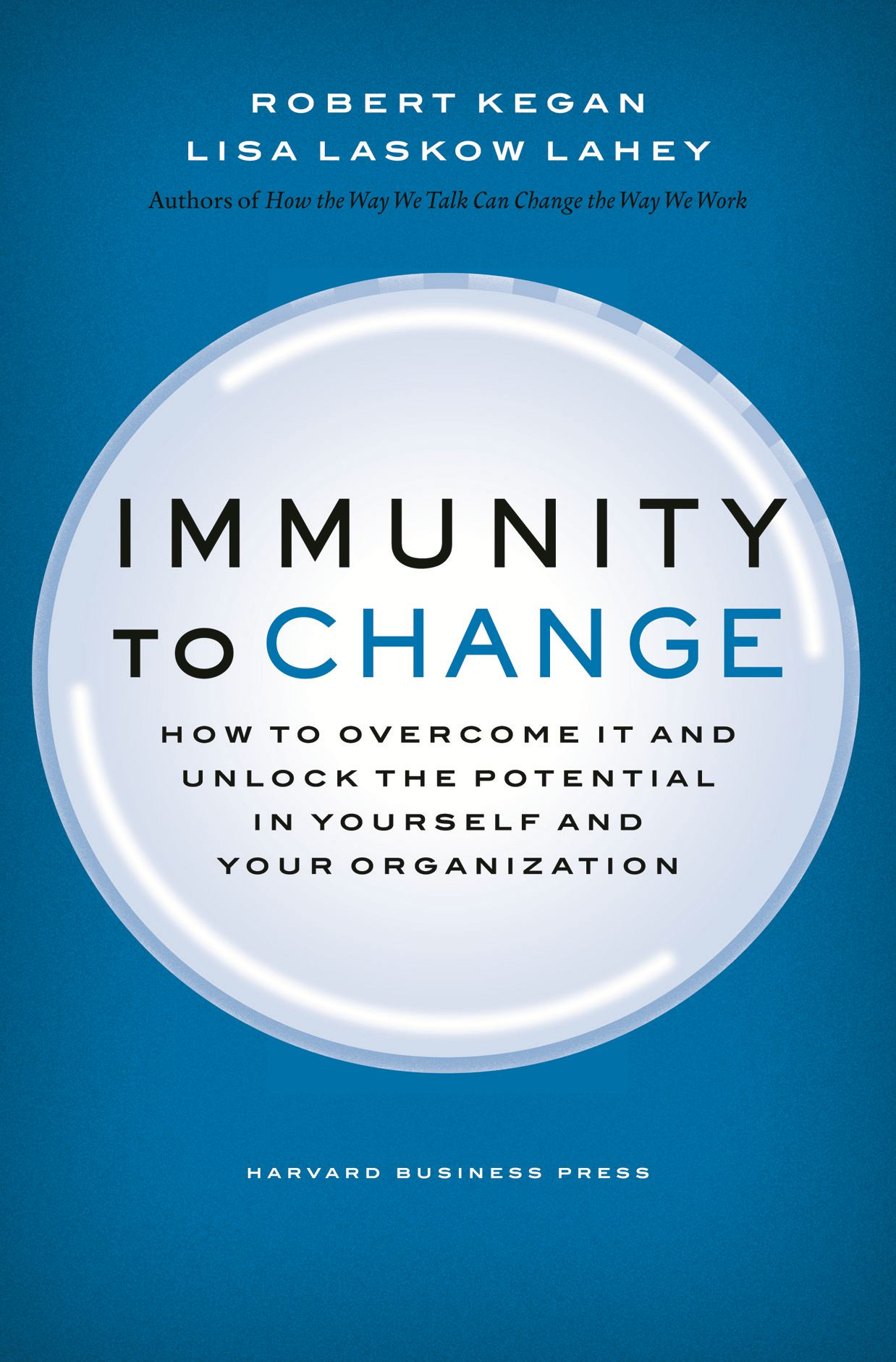 Immunity to Change By: Lisa Laskow Lahey,Robert Kegan