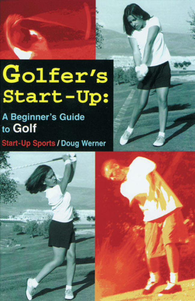 Golfer's Start-Up: A Beginner's Guide to Golf By: Doug Werner
