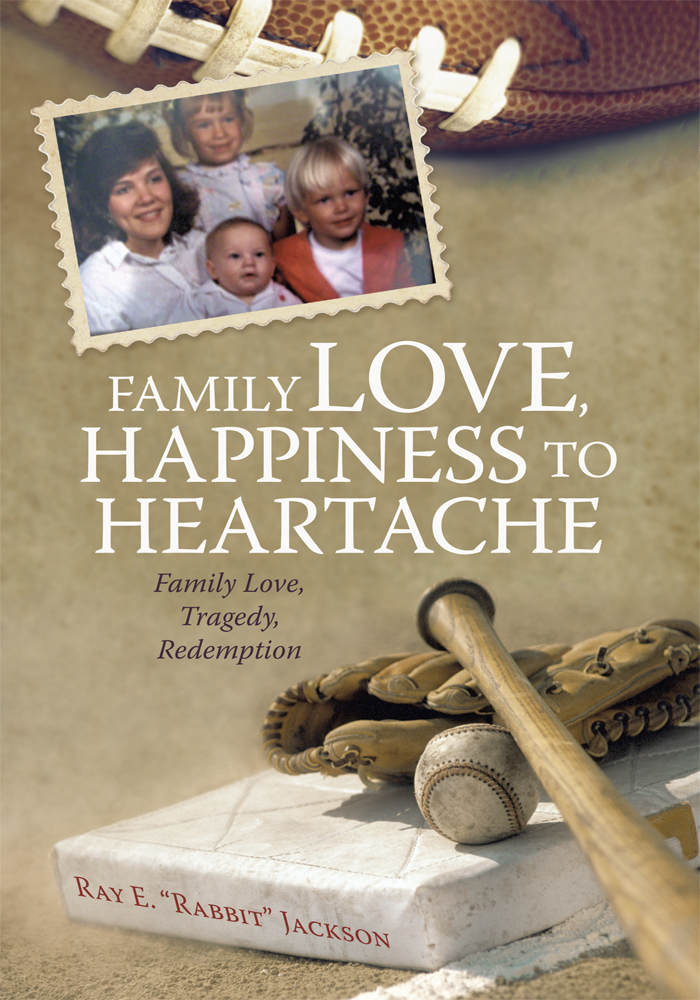 "Family Love, Happiness to Heartache By: Ray E. ""Rabbit"" Jackson"